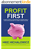 Profit First: A Simple System To Transform Any Business From A Cash-Eating Monster To A Money-Making Machine (English Edition)