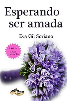 Esperando ser amada (2ª Edición, incluye relato inédito) de [Soriano, Eva Gil]