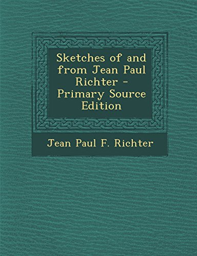 Sketches of and from Jean Paul Richter - Primary Source Edition