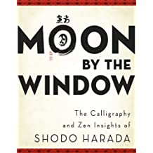 Moon by the Window: The Calligraphy and Zen Insights of Shodo Harada (English Edition)