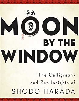 Moon by the Window: The Calligraphy and Zen Insights of Shodo Harada (English Edition) von [Harada, Shodo]