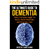 The Ultimate Guide to Dementia: What Everybody Ought To Know About Dementia