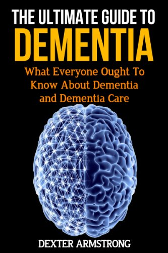 The Ultimate Guide to Dementia: What Everybody Ought To Know About Dementia (English Edition)