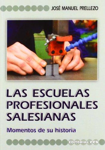 Las Escuelas Profesionales salesianas: Momentos de su historia (Fuentes y documentos de Pedagogía) por José Manuel Prellezo García