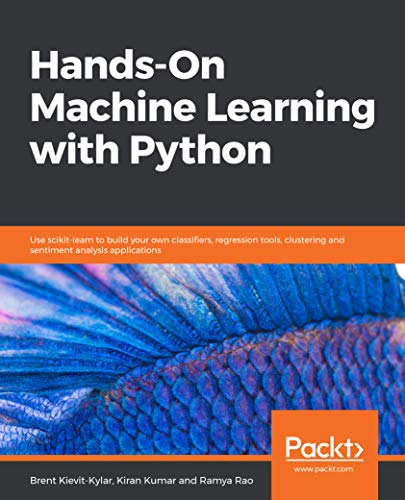 Hands-On Machine Learning with Python: Use scikit-learn to build your own classifiers, regression tools, clustering and sentiment analysis applications (English Edition)