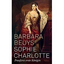 Sophie Charlotte: Preußens erste Königin