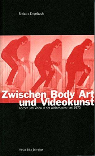 Zwischen Body Art und Videokunst: Körper und Video in der Aktionskunst um 1970