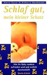 Schlaf gut, mein kleiner Schatz: Wie Ihr Baby rundum zufrieden wird und endlich durchschläft