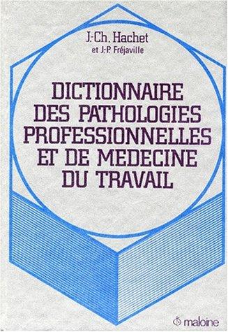 Dictionnaire des pathologies professionnelles et de mdecine du travail