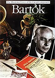 Bartok: His Life and Times (Illustrated Lives of the Great Composers)