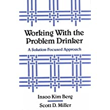 [Working with the Problem Drinker: A Solution Focused Approach] (By: Insoo Kim Berg) [published: August, 1992]