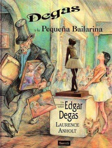 Degas y la Pequena Bailarina por Laurence Anholt