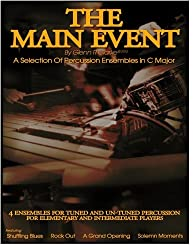 The Main Event - A selection Of Percussion Ensembles in C Major: Shuffling Blues,Rock Out,A Grand Opening,Solemn Moments (The Stick Bag Buddy Series)