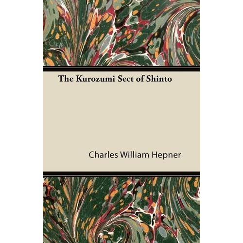 The Kurozumi Sect of Shinto by Charles William Hepner (2011-08-11)