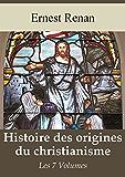 Histoire des origines du christianisme (Les 7 volumes) - Edition intégrale