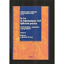 LEY DE ENJUICIAMIENTO CIVIL - LA. APRLICACION PRACTICA. CON FORMULARIOS, COMENTARIOS Y JURISPRUDENCIA. VOLUMEN II: RECURSOS Y EJECUCION FORZOSA