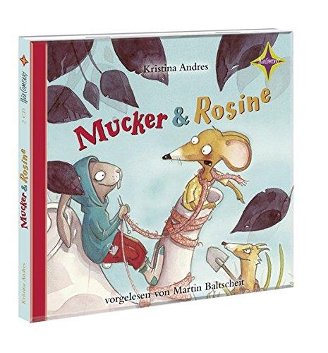 Mucker & Rosine: Sprecher: Martin Baltscheit. 2 CD. Laufzeit 2 Std. 30 Min.
