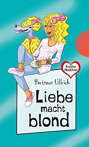 Liebe macht blond (Freche Mädchen – freche Bücher!, Band 50323)