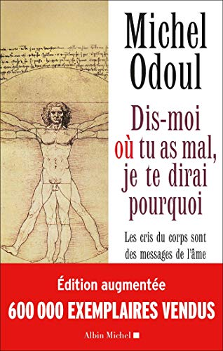 Dis-moi où tu as mal, je te dirai pourquoi (Edition 2018): Les cris du corps sont des messages de l'âme. Eléments de psycho-énergétique