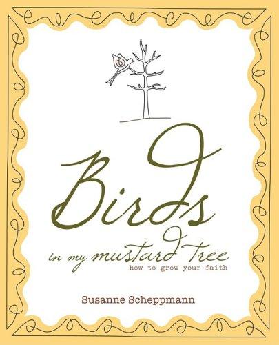 Birds in My Mustard Tree: How to Grow Your Faith