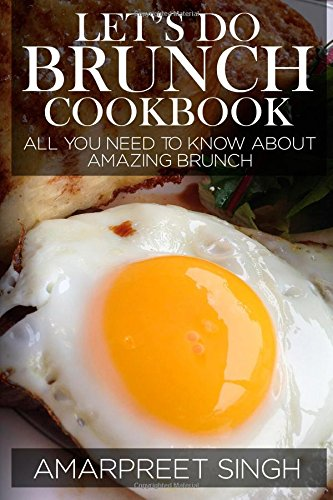 Let's Do Brunch Cookbook - Become a brunch expert with amazing brunch recipes: All you need to know about amazing brunch