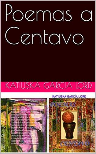 Poemas a Centavo por Katiuska  Garcia Lord