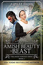 Amish Beauty and the Beast: Amish Romance (standalone novel) (The Amish Fairytale Series Book 2) (English Edit