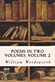 Poems In Two Volumes, Volume 2 by William Wordsworth (2015-06-17)