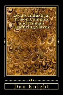[(2014's Industrial Prison Complex and Human Trafficing Slaves : Michelle Alexander Called This Time New Jim Crow)] [By (author) Free Dan Edward Knight Sr] published on (June, 2014)