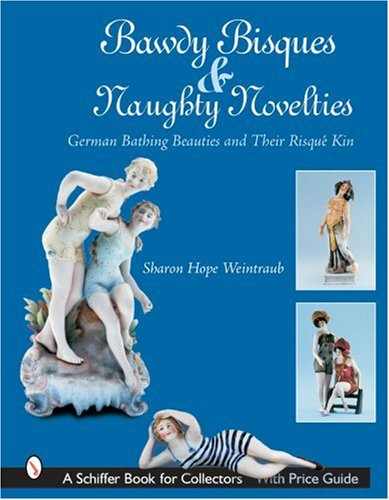 Bawdy Bisques and Naughty Novelties: German Bathing Beauties and Their RisquA (c) Kin (Schiffer Book for Collectors)