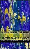 Le Jeu de l'amour et du hasard: Théâtre en deux volumes (French Edition)