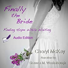 Finally the Bride: Finding Hope While Waiting: The Single Woman's Guide to the Wait for a Husband and Marriage