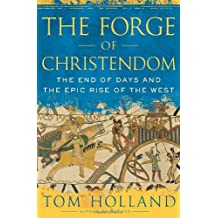 The Forge of Christendom: The End of Days and the Epic Rise of the West by Tom Holland (2009-05-05)