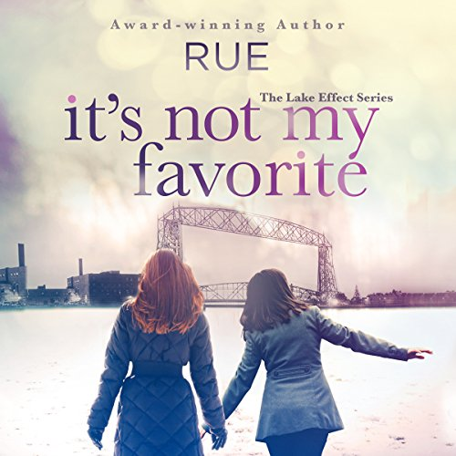 Ll Rue (It's Not My Favorite: The Lake Effect Series, Book 1)