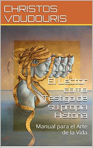 El Lector como Testigo de su propia Historia: Manual para el Arte de la Vida por CHRISTOS VOUDOURIS