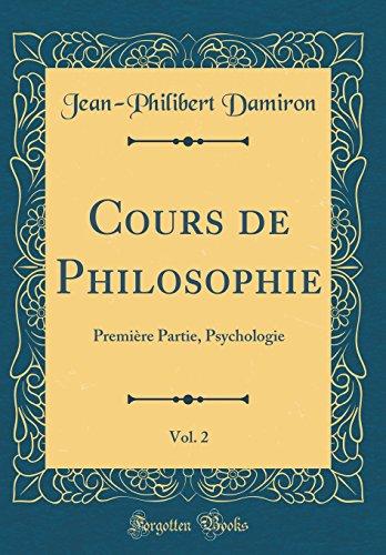 Cours de Philosophie, Vol. 2: Première Partie, Psychologie (Classic Reprint)