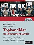 Topkandidat im Assessment-Center: Die optimale Vorbereitung auf Eignungstests,...