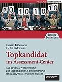 Topkandidat im Assessment-Center: Die optimale Vorbereitung auf Eignungstests, Stressinterviews und alles, was Sie wissen müssen (Besser bewerben)