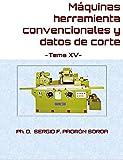 Máquinas herramienta convencionales y datos de corte: Tema XV
