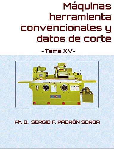 Máquinas herramienta convencionales y datos de corte: Tema XV (Spanish Edition)