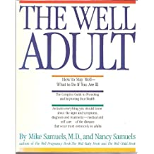 The Well Adult: How to Stay Well- What to Do If You Are Ill by Mike Samuels (1988-11-01)