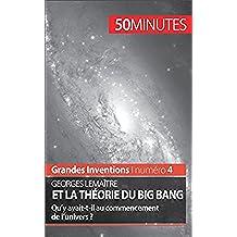 Georges Lemaître et la théorie du Big Bang: Qu'y avait-t-il au commencement de l'univers ? (Grandes Inventions t. 4) (French Edition)