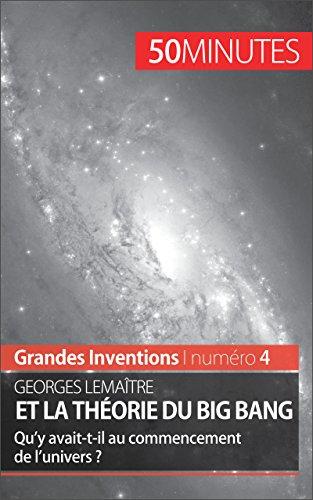 Georges Lemaître et la théorie du Big Bang: Qu'y avait-t-il au commencement de l'univers ? (Grandes Inventions t. 4)