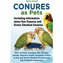 Conures as Pets: Including Information about Sun Conures and Green Cheeked Conures (English Edition)