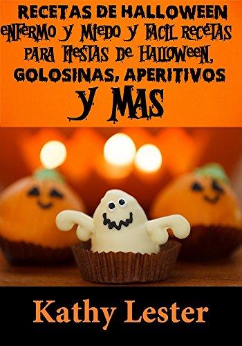 Recetas de Halloween: Enfermo y Scary Rápido y Fácil Recetas para fiestas de Halloween, Golosinas, Aperitivos y Más (Spanish Edition) (Halloween Recetas De)