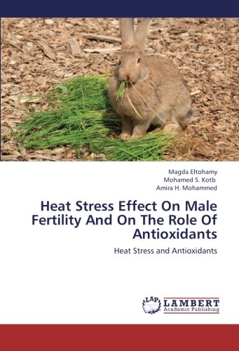 Heat Stress Effect on Male Fertility and on the Role of Antioxidants por Eltohamy Magda