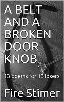 Como Descargar De Utorrent A BELT AND A BROKEN DOOR KNOB: 13 poems for 13 losers Epub Libre