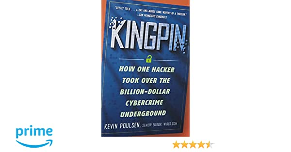 Kingpin: How One Hacker Took Over the Billion-Dollar Cybercrime ...