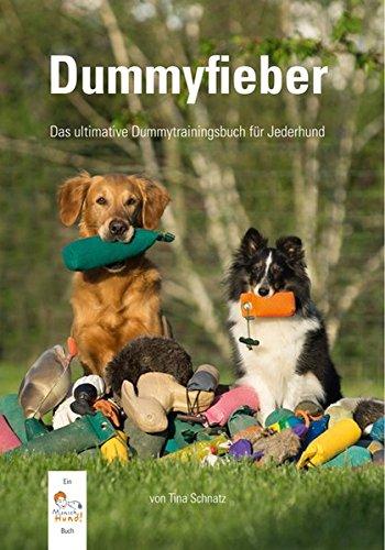 Dummyfieber: Das ultimative Dummytrainingsbuch für Jederhund