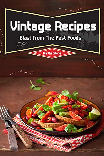 Vintage Recipes: Blast from The Past Foods (English Edition)